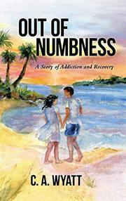 Out of Numbness by C. A. Wyatt