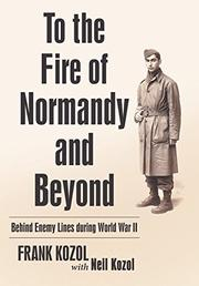 TO THE FIRE OF NORMANDY AND BEYOND by Frank  Kozol