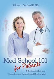 MED SCHOOL 101 FOR PATIENTS by Kilbourn Gordon III