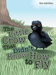 THE LITTLE CROW THAT DIDN'T KNOW HOW TO FLY by Don  Adolfson