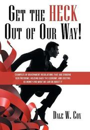 GET THE HECK OUT OF OUR WAY!  by Dale W.  Cox