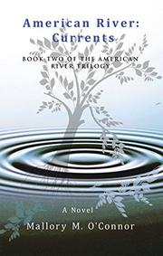 AMERICAN RIVER: CURRENTS  by Mallory M.  O'Connor