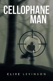 CELLOPHANE MAN by Clive  Levinson
