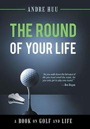 THE ROUND OF YOUR LIFE by Andre  Huu