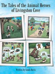 THE TALES OF THE ANIMAL HEROES OF LIVINGSTON COVE by Linda Davis