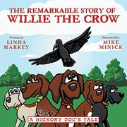 THE REMARKABLE STORY OF WILLIE THE CROW by Linda Harkey