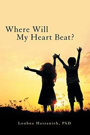 WHERE WILL MY HEART BEAT? by Loubna  Hassanieh