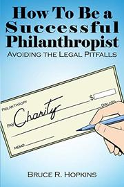 HOW TO BE A SUCCESSFUL PHILANTHROPIST by Bruce R.  Hopkins