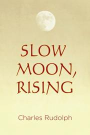 SLOW MOON, RISING by Charles Rudolph