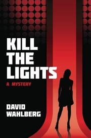 Kill The Lights: A Mystery by David Wahlberg