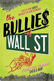 THE BULLIES OF WALL STREET by Sheila Bair