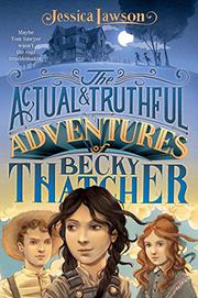 THE ACTUAL & TRUTHFUL ADVENTURES OF BECKY THATCHER by Jessica Lawson
