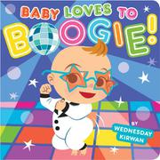 BABY LOVES TO BOOGIE! by Wednesday Kirwan