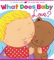 WHAT DOES BABY LOVE? by Karen Katz