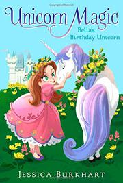 BELLA'S BIRTHDAY UNICORN by Jessica Burkhart