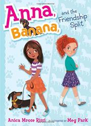 ANNA, BANANA, AND THE FRIENDSHIP SPLIT by Anica Mrose Rissi
