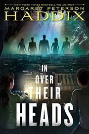 IN OVER THEIR HEADS by Margaret Peterson Haddix