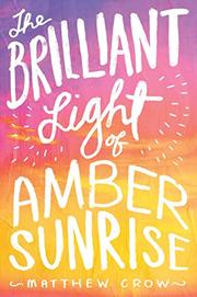 THE BRILLIANT LIGHT OF AMBER SUNRISE by Matthew Crow