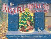 AN INVISIBLE THREAD CHRISTMAS STORY by Laura Schroff