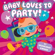 BABY LOVES TO PARTY! by Wednesday Kirwan