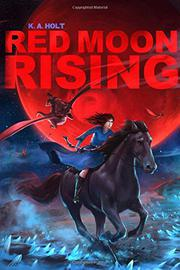 RED MOON RISING by K.A.  Holt