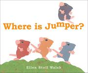 WHERE IS JUMPER? by Ellen Stoll Walsh