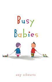 BUSY BABIES by Amy Schwartz