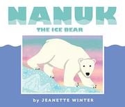 NANUK THE ICE BEAR by Jeanette Winter