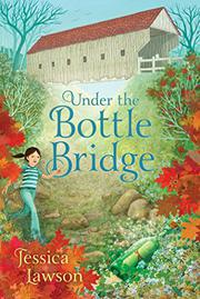 UNDER THE BOTTLE BRIDGE by Jessica Lawson
