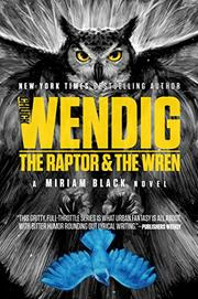 THE RAPTOR AND THE WREN by Chuck  Wendig