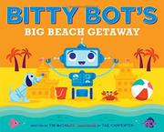 BITTY BOT'S BIG BEACH GETAWAY by Tim McCanna