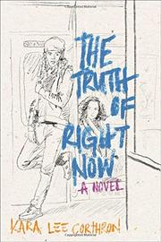 THE TRUTH OF RIGHT NOW by Kara Lee Corthron