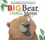 BIG BEAR, SMALL MOUSE by Karma Wilson
