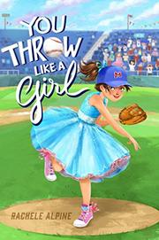 YOU THROW LIKE A GIRL by Rachele Alpine