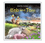 BOB AND TOM by Denys Cazet