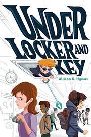 UNDER LOCKER AND KEY by Allison K. Hymas