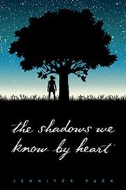 THE SHADOWS WE KNOW BY HEART by Jennifer Park