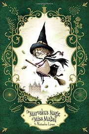 THE MARVELOUS MAGIC OF MISS MABEL by Natasha Lowe
