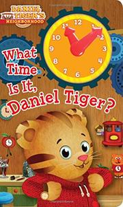 WHAT TIME IS IT, DANIEL TIGER? by Maggie Testa