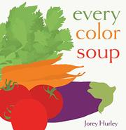 EVERY COLOR SOUP by Jorey Hurley
