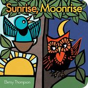 SUNRISE, MOONRISE by Betsy Thompson