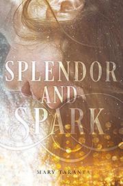 SPLENDOR AND SPARK by Mary Taranta