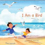 I AM A BIRD by Dana Walrath