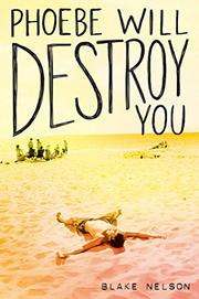 PHOEBE WILL DESTROY YOU by Blake Nelson