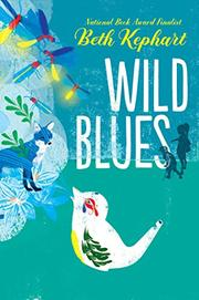WILD BLUES by Beth Kephart