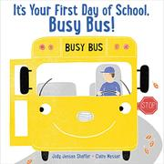 IT'S YOUR FIRST DAY OF SCHOOL, BUSY BUS! by Jody Jensen Shaffer