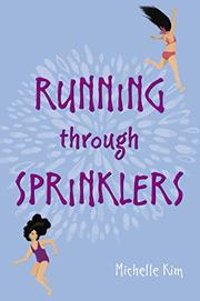 RUNNING THROUGH SPRINKLERS by Michelle Kim