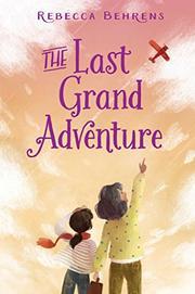 THE LAST GRAND ADVENTURE by Rebecca Behrens