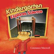 Kindergarten Explores Science by Constance Maxwell