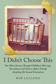 I Didn't Choose This: One Man's Journey Through Childhood, Marriage, Parenthood, and Divorce, Before Finally Accepting His Sexual Orientation by Rob Luciano